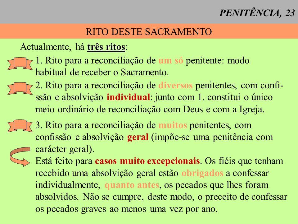 PENITÊNCIA, 23 RITO DESTE SACRAMENTO três ritos Actualmente, há três ritos: 1. Rito para a reconciliação de um só penitente: modo habitual de receber