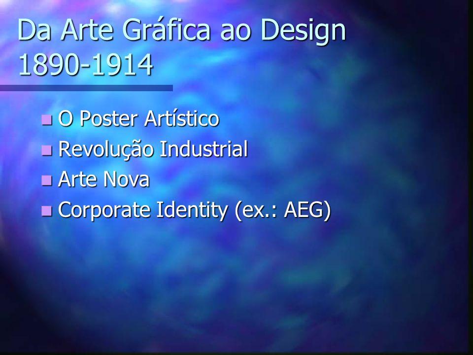 Da Arte Gráfica ao Design 1890-1914 O Poster Artístico O Poster Artístico Revolução Industrial Revolução Industrial Arte Nova Arte Nova Corporate Iden