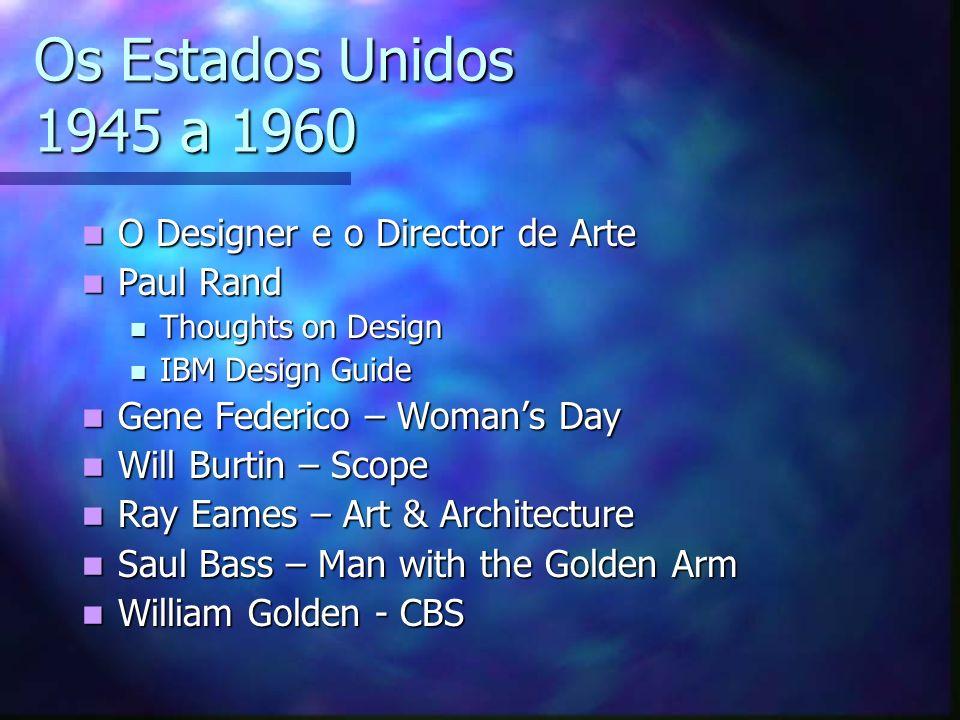 Os Estados Unidos 1945 a 1960 O Designer e o Director de Arte O Designer e o Director de Arte Paul Rand Paul Rand Thoughts on Design Thoughts on Desig