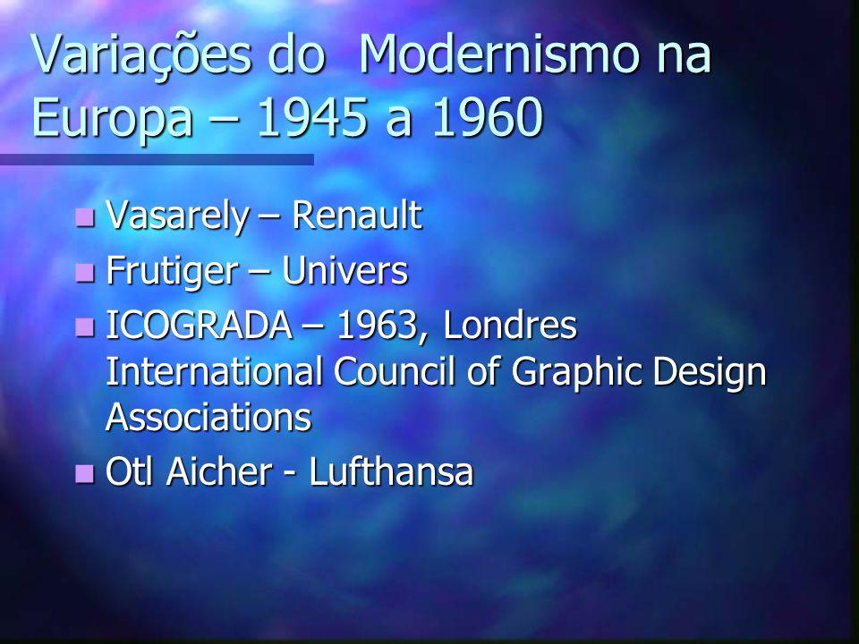 Variações do Modernismo na Europa – 1945 a 1960 Vasarely – Renault Vasarely – Renault Frutiger – Univers Frutiger – Univers ICOGRADA – 1963, Londres I