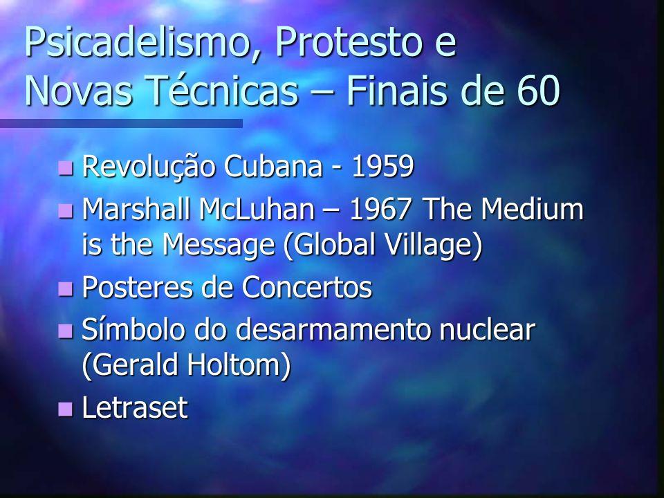 Psicadelismo, Protesto e Novas Técnicas – Finais de 60 Revolução Cubana - 1959 Revolução Cubana - 1959 Marshall McLuhan – 1967 The Medium is the Messa