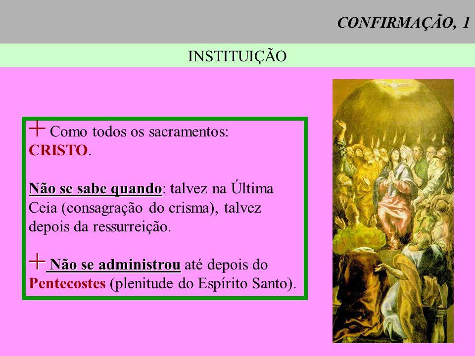 INSTITUIÇÃO + Como todos os sacramentos: CRISTO. Não se sabe quando Não se sabe quando: talvez na Última Ceia (consagração do crisma), talvez depois d