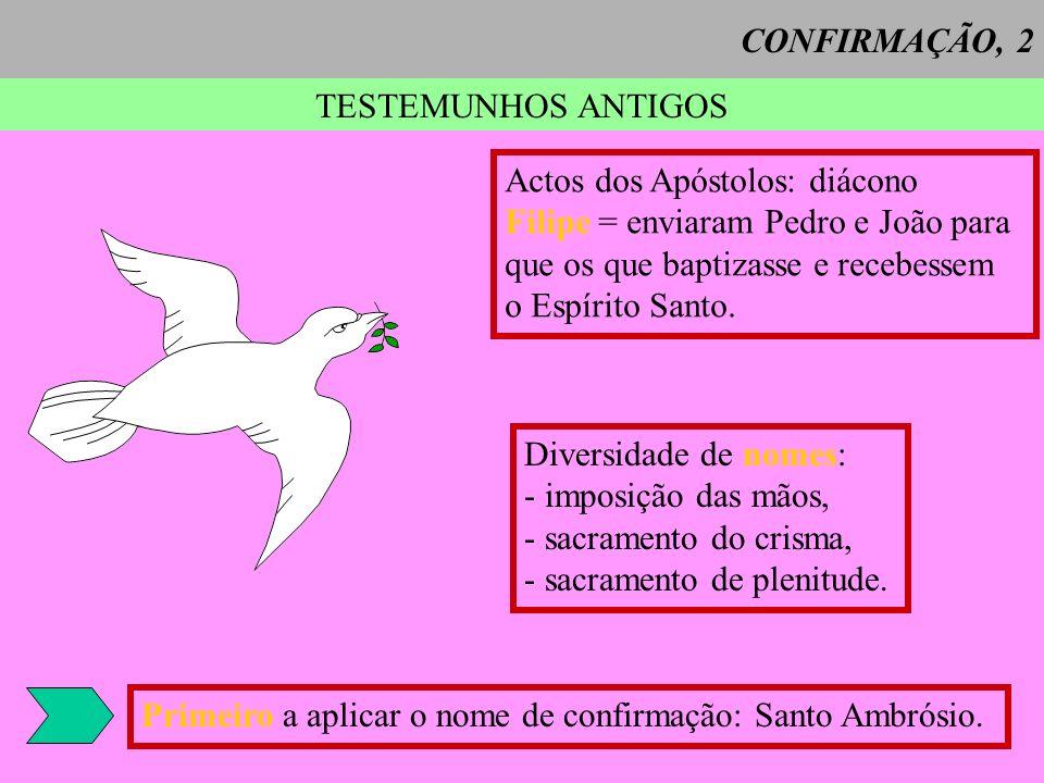 TESTEMUNHOS ANTIGOS Actos dos Apóstolos: diácono Filipe = enviaram Pedro e João para que os que baptizasse e recebessem o Espírito Santo.