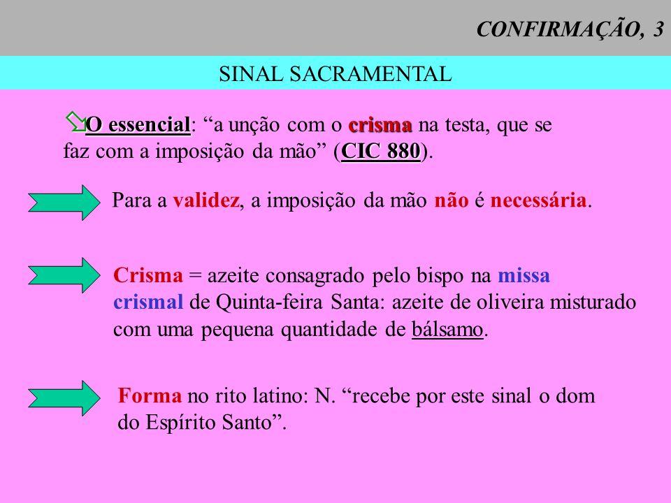 SINAL SACRAMENTAL O essencialcrisma O essencial: a unção com o crisma na testa, que se CIC 880 faz com a imposição da mão (CIC 880). Para a validez, a