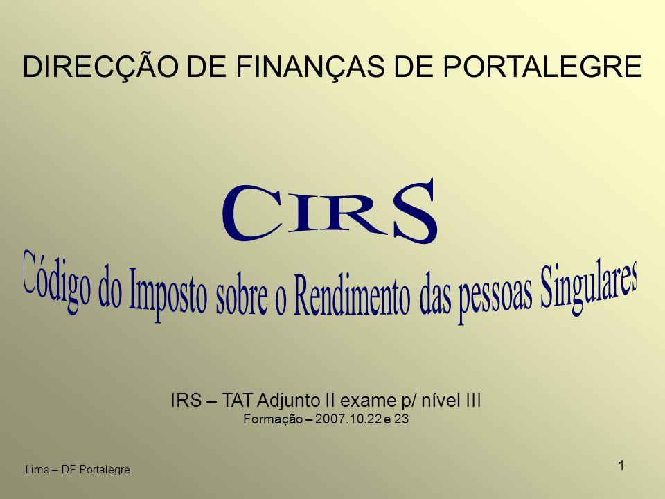 1 Lima – DF Portalegre IRS – TAT Adjunto II exame p/ nível III Formação – 2007.10.22 e 23 DIRECÇÃO DE FINANÇAS DE PORTALEGRE