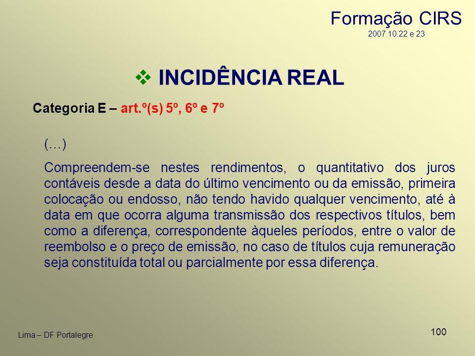 100 Lima – DF Portalegre INCIDÊNCIA REAL Categoria E – art.º(s) 5º, 6º e 7º (…) Compreendem-se nestes rendimentos, o quantitativo dos juros contáveis