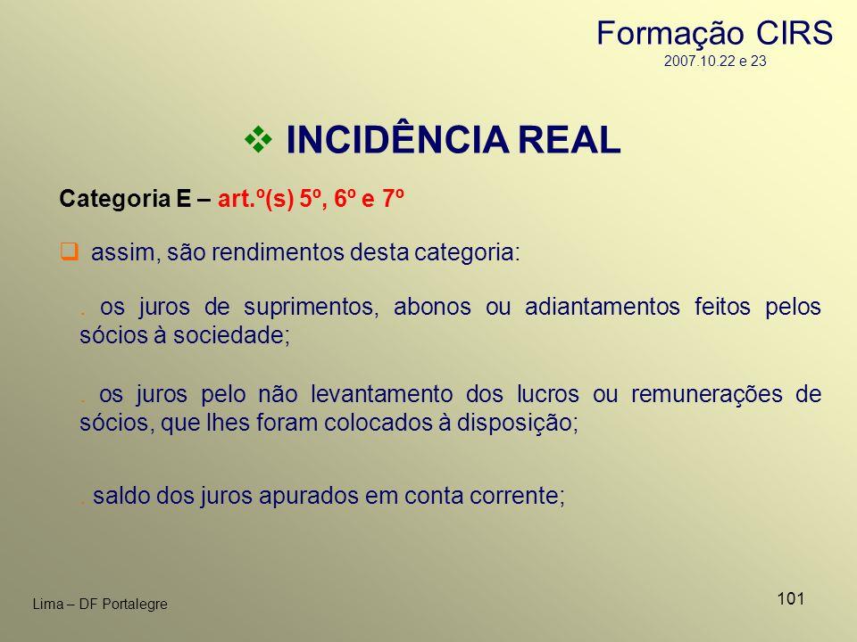 101 Lima – DF Portalegre INCIDÊNCIA REAL Categoria E – art.º(s) 5º, 6º e 7º. os juros de suprimentos, abonos ou adiantamentos feitos pelos sócios à so