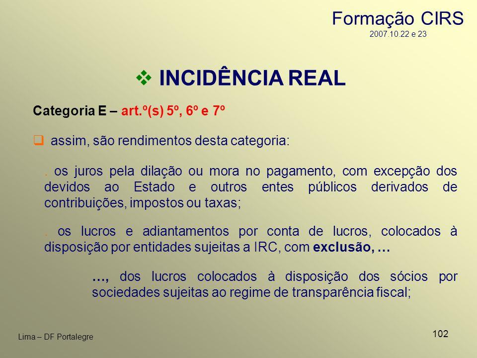 102 Lima – DF Portalegre INCIDÊNCIA REAL Categoria E – art.º(s) 5º, 6º e 7º. os juros pela dilação ou mora no pagamento, com excepção dos devidos ao E