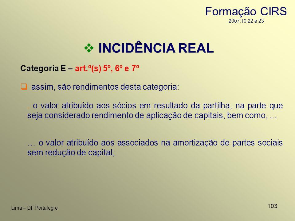 103 Lima – DF Portalegre INCIDÊNCIA REAL Categoria E – art.º(s) 5º, 6º e 7º. o valor atribuído aos sócios em resultado da partilha, na parte que seja