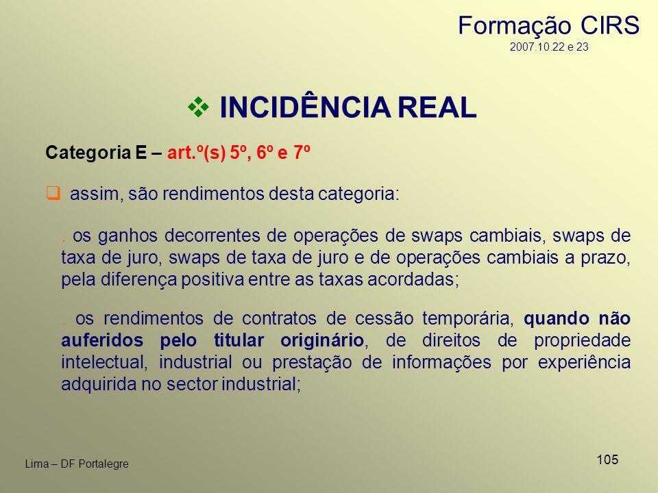 105 Lima – DF Portalegre INCIDÊNCIA REAL Categoria E – art.º(s) 5º, 6º e 7º. os ganhos decorrentes de operações de swaps cambiais, swaps de taxa de ju