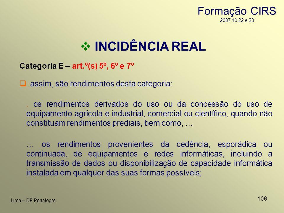 106 Lima – DF Portalegre INCIDÊNCIA REAL Categoria E – art.º(s) 5º, 6º e 7º … os rendimentos provenientes da cedência, esporádica ou continuada, de eq