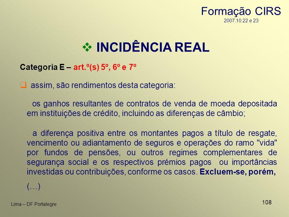 108 Lima – DF Portalegre INCIDÊNCIA REAL Categoria E – art.º(s) 5º, 6º e 7º. os ganhos resultantes de contratos de venda de moeda depositada em instit
