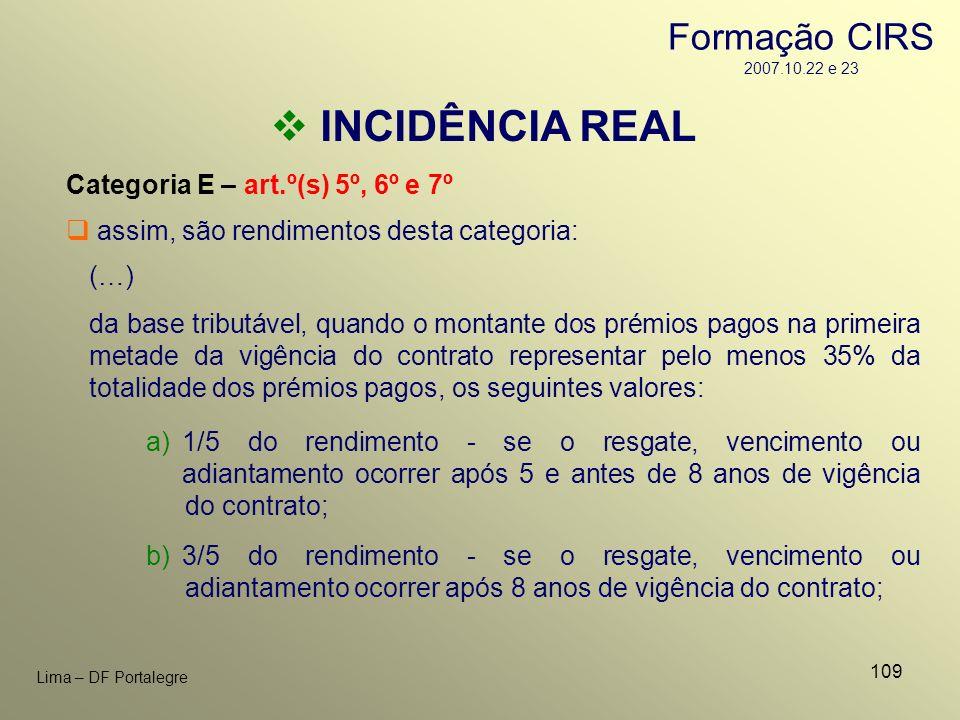 109 Lima – DF Portalegre INCIDÊNCIA REAL Categoria E – art.º(s) 5º, 6º e 7º assim, são rendimentos desta categoria: (…) da base tributável, quando o m