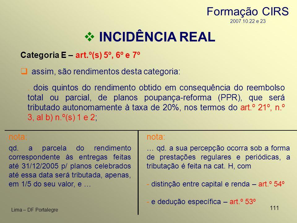 111 Lima – DF Portalegre INCIDÊNCIA REAL Categoria E – art.º(s) 5º, 6º e 7º. dois quintos do rendimento obtido em consequência do reembolso total ou p