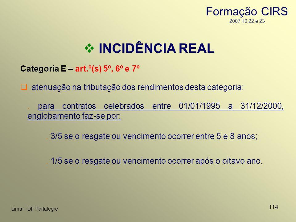 114 Lima – DF Portalegre INCIDÊNCIA REAL Categoria E – art.º(s) 5º, 6º e 7º. para contratos celebrados entre 01/01/1995 a 31/12/2000, englobamento faz