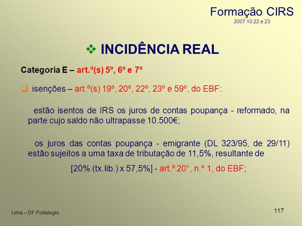 117 Lima – DF Portalegre INCIDÊNCIA REAL Categoria E – art.º(s) 5º, 6º e 7º isenções – art.º(s) 19º, 20º, 22º, 23º e 59º, do EBF:. os juros das contas