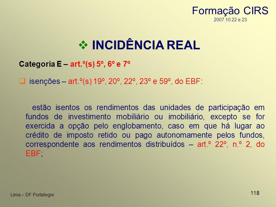 118 Lima – DF Portalegre INCIDÊNCIA REAL Categoria E – art.º(s) 5º, 6º e 7º isenções – art.º(s) 19º, 20º, 22º, 23º e 59º, do EBF:. estão isentos os re