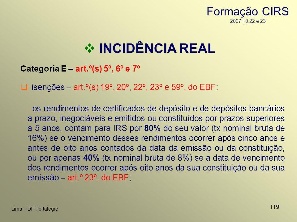119 Lima – DF Portalegre INCIDÊNCIA REAL Categoria E – art.º(s) 5º, 6º e 7º isenções – art.º(s) 19º, 20º, 22º, 23º e 59º, do EBF:. os rendimentos de c