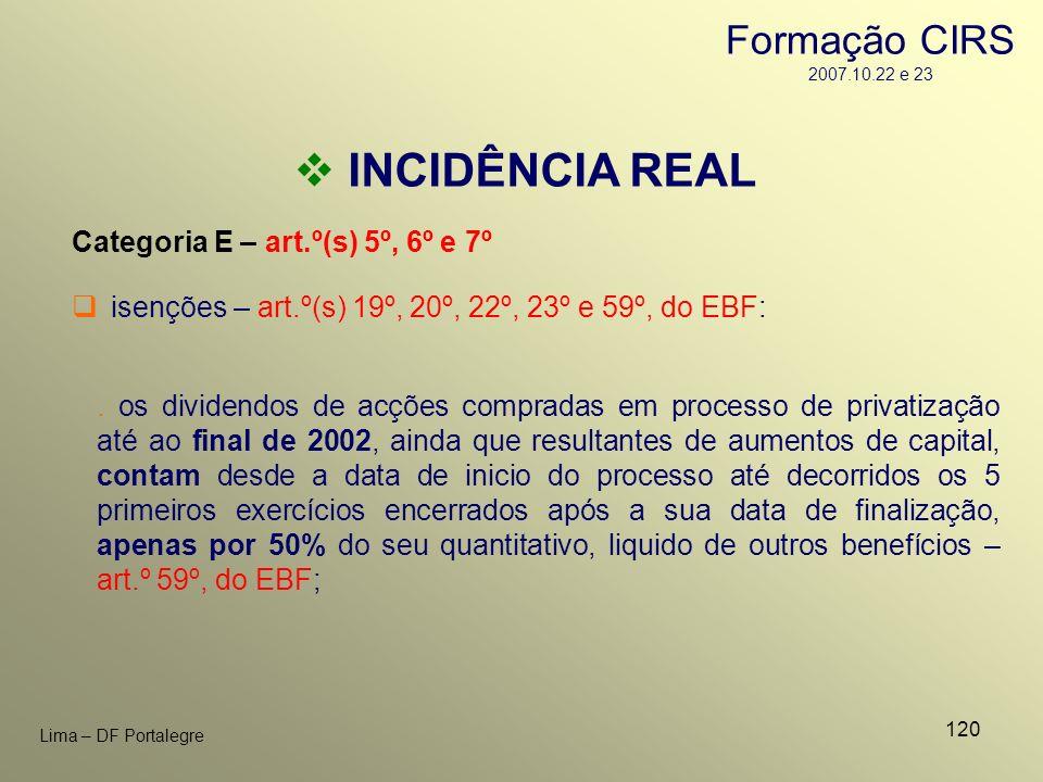 120 Lima – DF Portalegre INCIDÊNCIA REAL Categoria E – art.º(s) 5º, 6º e 7º isenções – art.º(s) 19º, 20º, 22º, 23º e 59º, do EBF:. os dividendos de ac