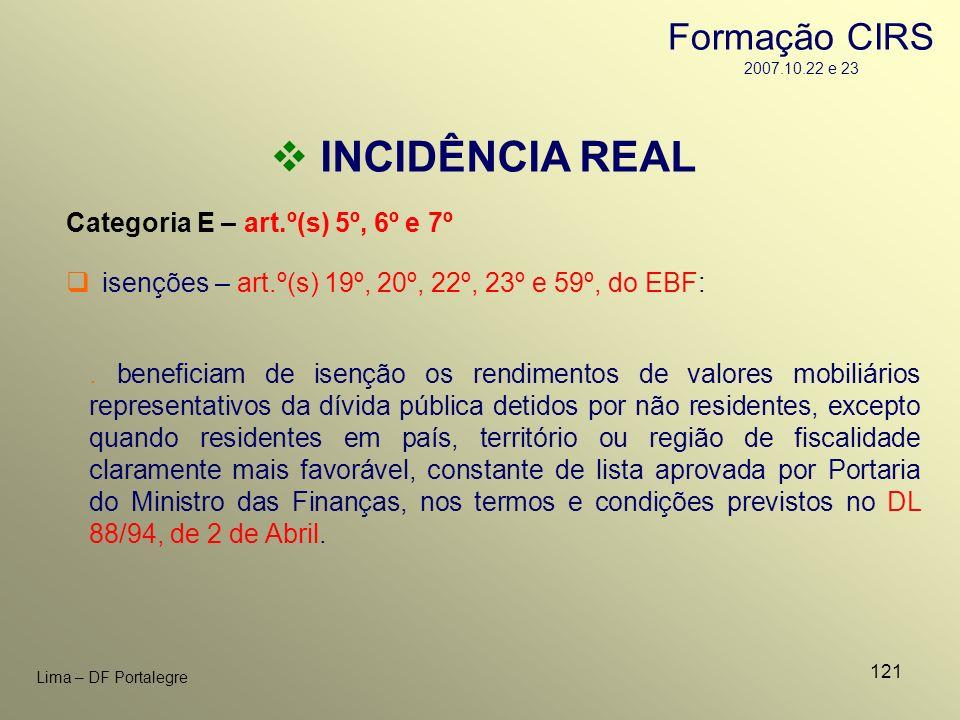 121 Lima – DF Portalegre INCIDÊNCIA REAL Categoria E – art.º(s) 5º, 6º e 7º isenções – art.º(s) 19º, 20º, 22º, 23º e 59º, do EBF:. beneficiam de isenç