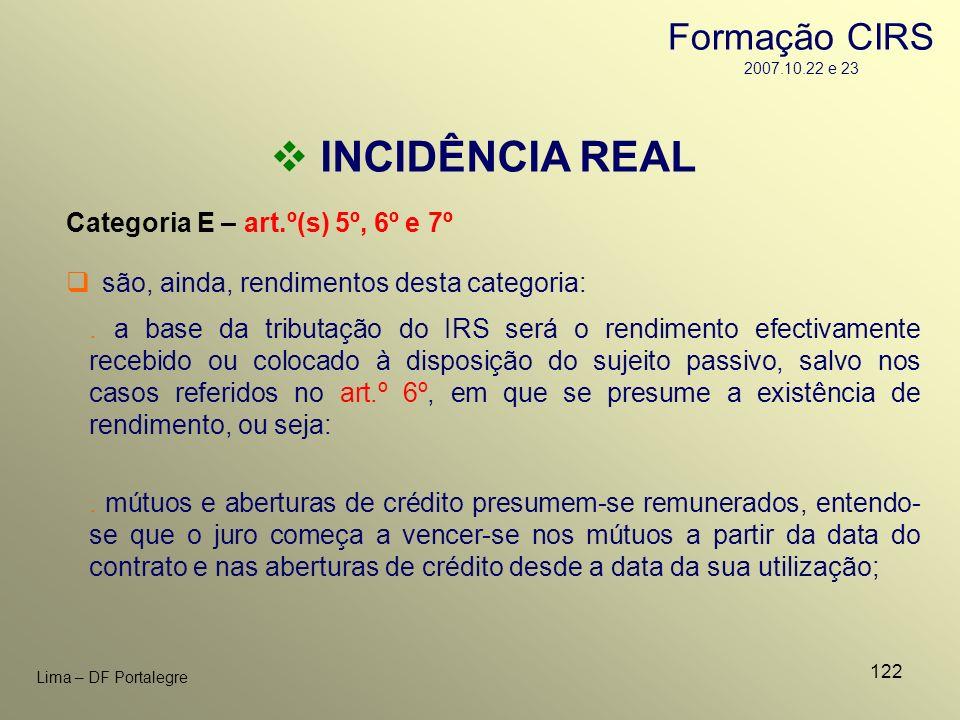 122 Lima – DF Portalegre INCIDÊNCIA REAL Categoria E – art.º(s) 5º, 6º e 7º. a base da tributação do IRS será o rendimento efectivamente recebido ou c