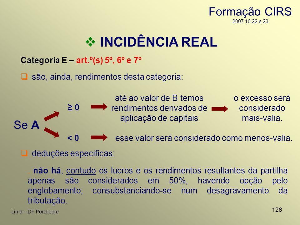126 Lima – DF Portalegre INCIDÊNCIA REAL Categoria E – art.º(s) 5º, 6º e 7º são, ainda, rendimentos desta categoria: Se A até ao valor de B temos rend