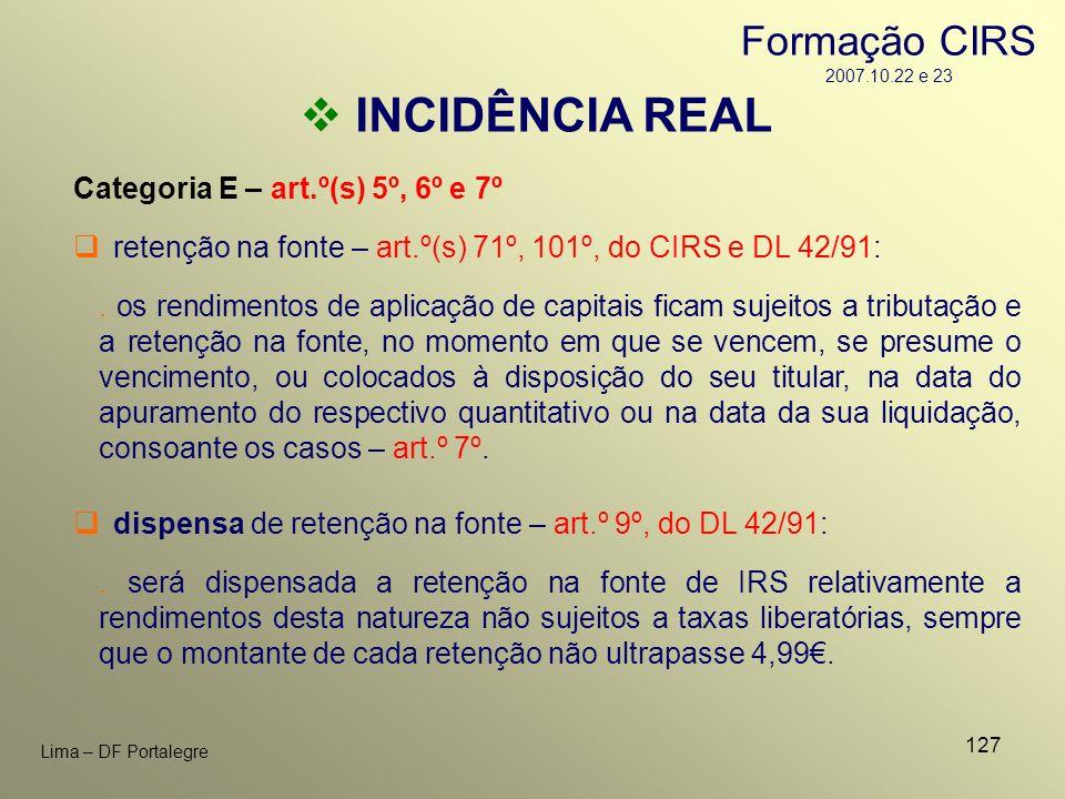 127 Lima – DF Portalegre INCIDÊNCIA REAL Categoria E – art.º(s) 5º, 6º e 7º. os rendimentos de aplicação de capitais ficam sujeitos a tributação e a r