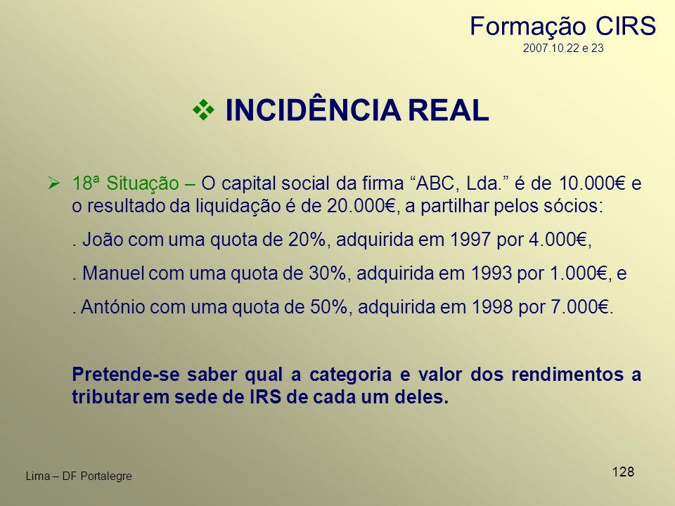 128 Lima – DF Portalegre INCIDÊNCIA REAL 18ª Situação – O capital social da firma ABC, Lda. é de 10.000 e o resultado da liquidação é de 20.000, a par