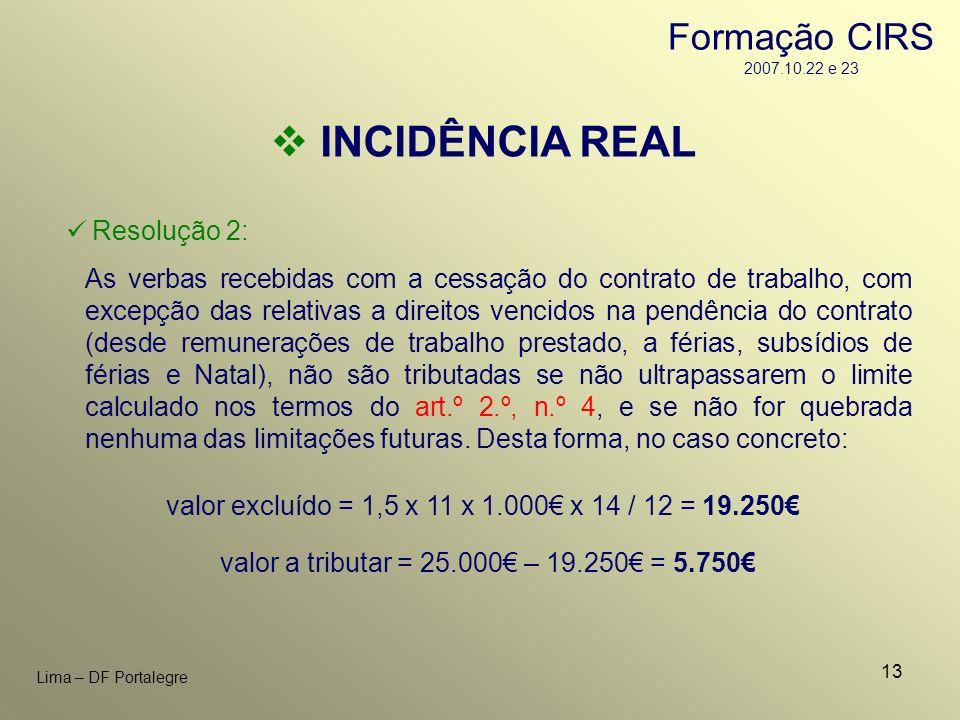 13 Lima – DF Portalegre INCIDÊNCIA REAL Resolução 2: As verbas recebidas com a cessação do contrato de trabalho, com excepção das relativas a direitos
