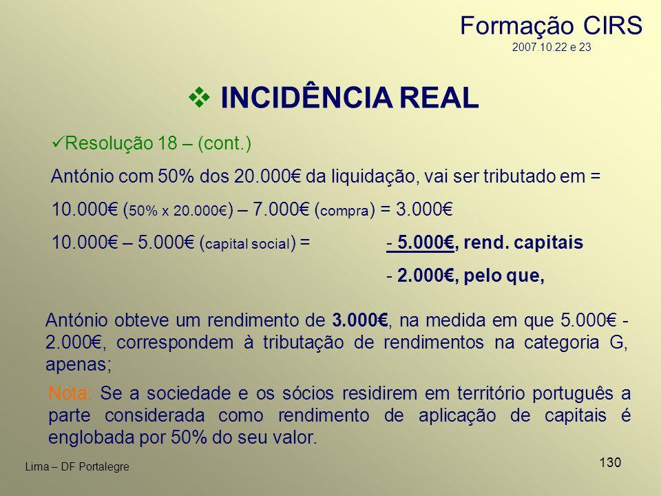 130 Lima – DF Portalegre INCIDÊNCIA REAL António obteve um rendimento de 3.000, na medida em que 5.000 - 2.000, correspondem à tributação de rendiment