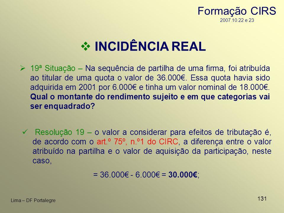 131 Lima – DF Portalegre INCIDÊNCIA REAL 19ª Situação – Na sequência de partilha de uma firma, foi atribuída ao titular de uma quota o valor de 36.000