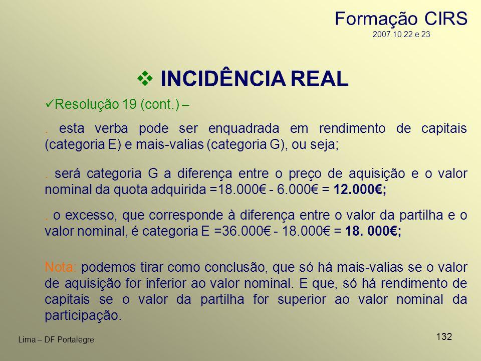 132 Lima – DF Portalegre INCIDÊNCIA REAL Resolução 19 (cont.) –. esta verba pode ser enquadrada em rendimento de capitais (categoria E) e mais-valias