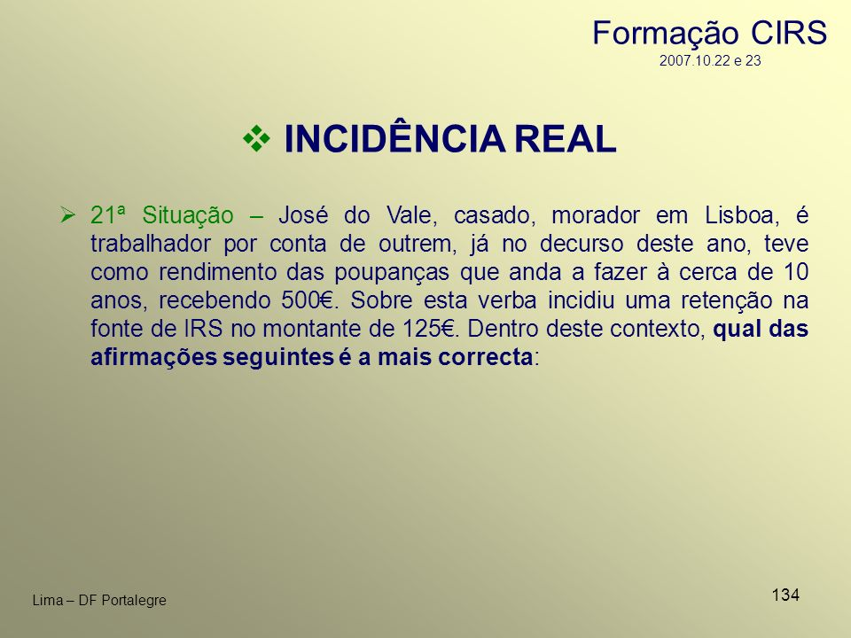 134 Lima – DF Portalegre INCIDÊNCIA REAL 21ª Situação – José do Vale, casado, morador em Lisboa, é trabalhador por conta de outrem, já no decurso dest