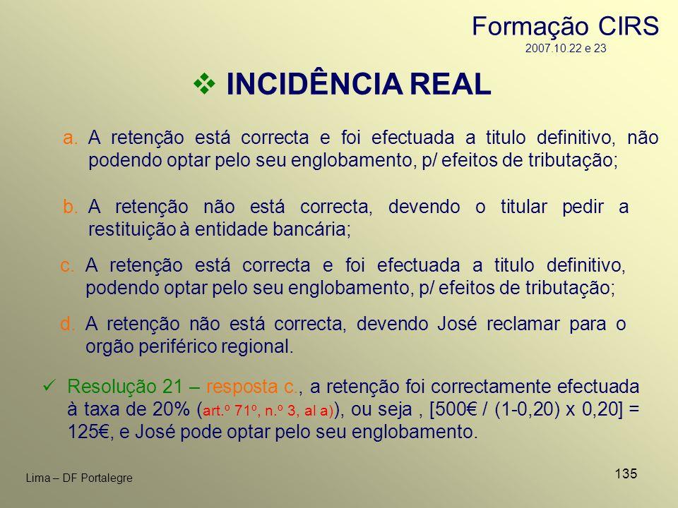 135 Lima – DF Portalegre INCIDÊNCIA REAL c.A retenção está correcta e foi efectuada a titulo definitivo, podendo optar pelo seu englobamento, p/ efeit