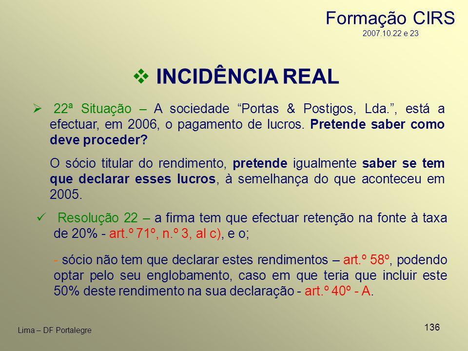 136 Lima – DF Portalegre INCIDÊNCIA REAL 22ª Situação – A sociedade Portas & Postigos, Lda., está a efectuar, em 2006, o pagamento de lucros. Pretende