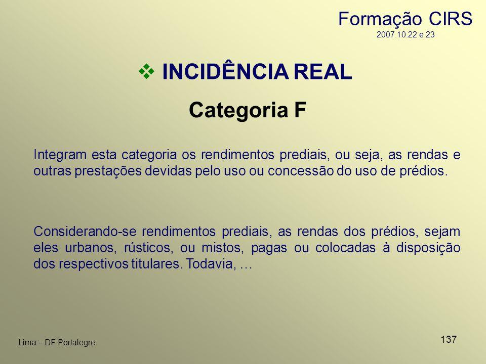 137 Lima – DF Portalegre INCIDÊNCIA REAL Categoria F Considerando-se rendimentos prediais, as rendas dos prédios, sejam eles urbanos, rústicos, ou mis