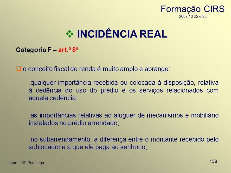 138 Lima – DF Portalegre INCIDÊNCIA REAL Categoria F – art.º 8º.qualquer importância recebida ou colocada à disposição, relativa à cedência do uso do