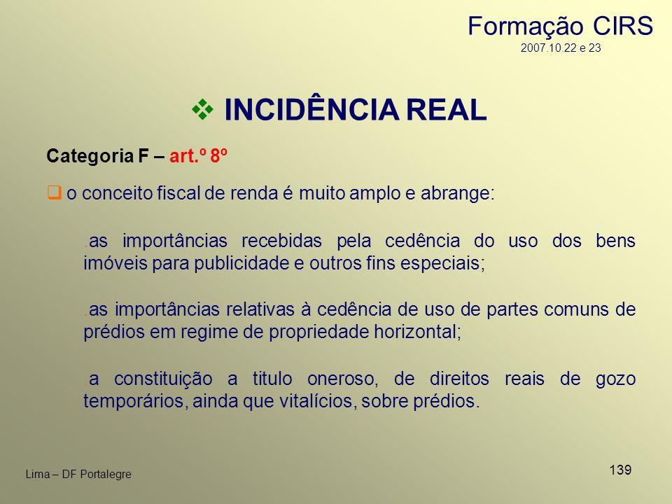 139 Lima – DF Portalegre INCIDÊNCIA REAL Categoria F – art.º 8º.as importâncias recebidas pela cedência do uso dos bens imóveis para publicidade e out