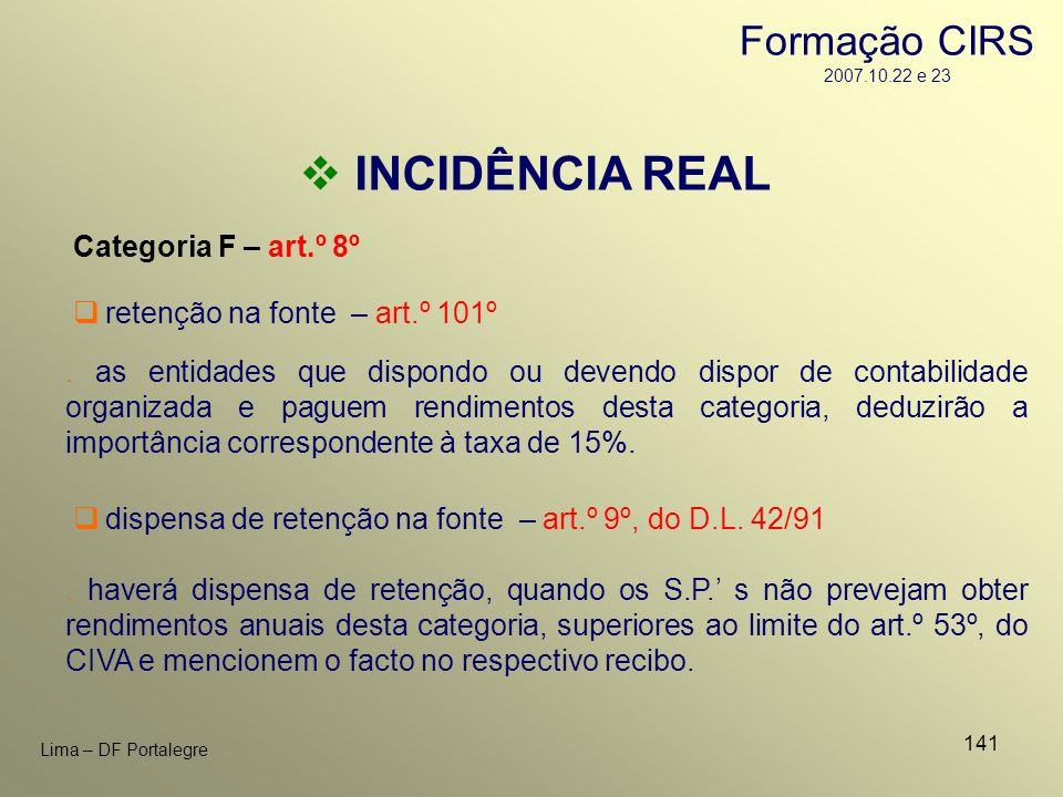 141 Lima – DF Portalegre INCIDÊNCIA REAL Categoria F – art.º 8º. as entidades que dispondo ou devendo dispor de contabilidade organizada e paguem rend