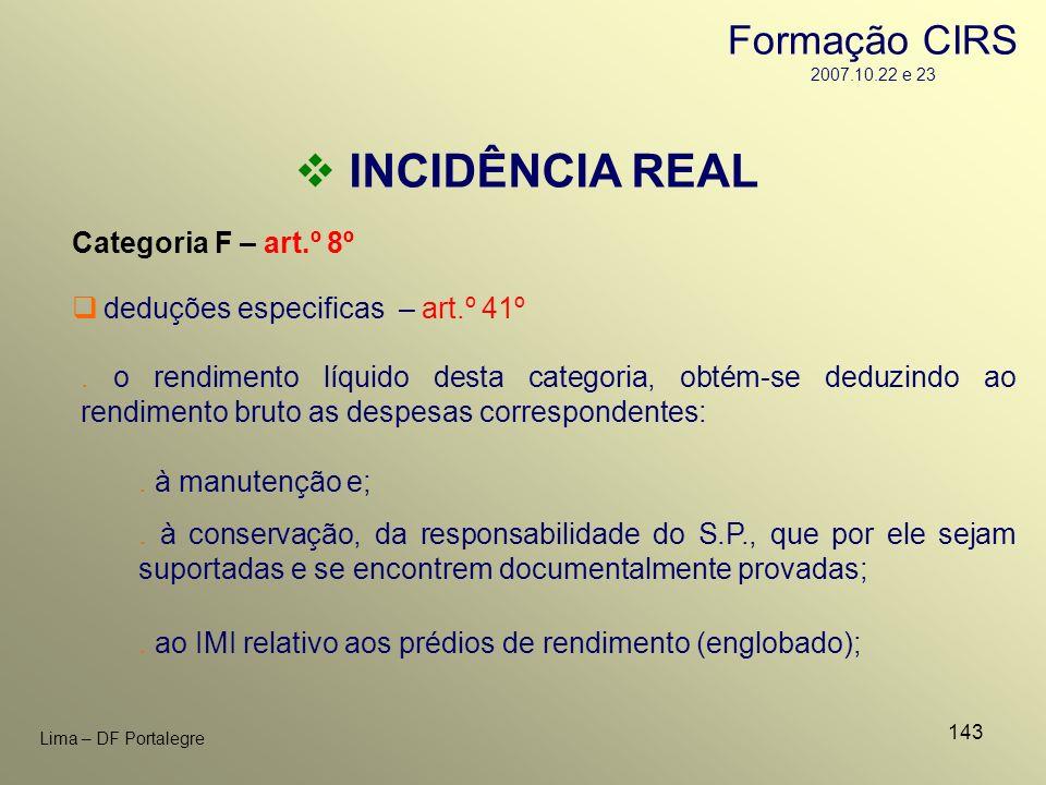 143 Lima – DF Portalegre INCIDÊNCIA REAL Categoria F – art.º 8º. o rendimento líquido desta categoria, obtém-se deduzindo ao rendimento bruto as despe