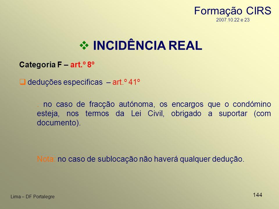 144 Lima – DF Portalegre INCIDÊNCIA REAL Categoria F – art.º 8º deduções especificas – art.º 41º Nota: no caso de sublocação não haverá qualquer deduç
