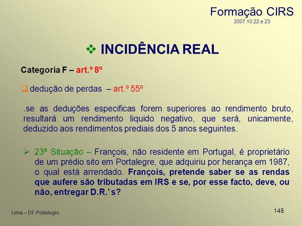 145 Lima – DF Portalegre INCIDÊNCIA REAL Categoria F – art.º 8º.se as deduções especificas forem superiores ao rendimento bruto, resultará um rendimen