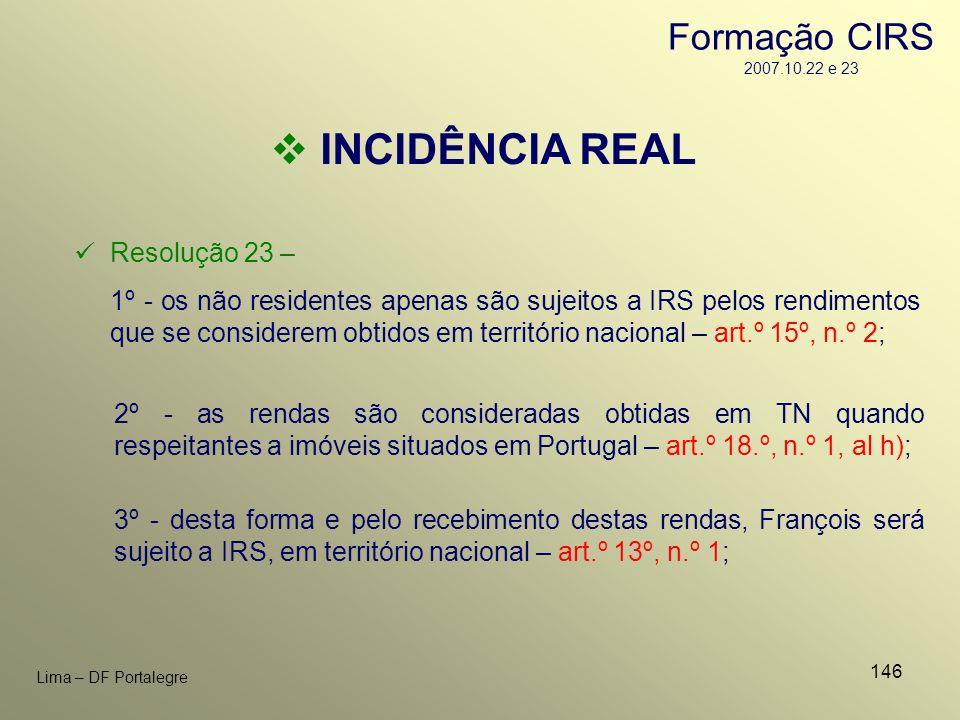 146 Lima – DF Portalegre INCIDÊNCIA REAL Resolução 23 – 1º - os não residentes apenas são sujeitos a IRS pelos rendimentos que se considerem obtidos e