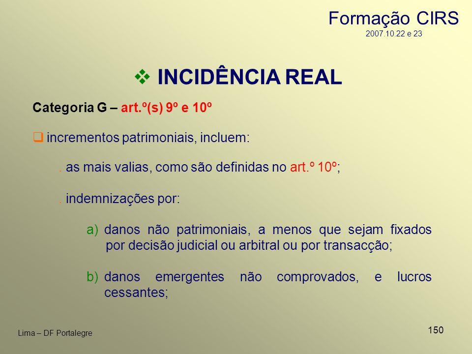 150 Lima – DF Portalegre INCIDÊNCIA REAL Categoria G – art.º(s) 9º e 10º. as mais valias, como são definidas no art.º 10º; incrementos patrimoniais, i