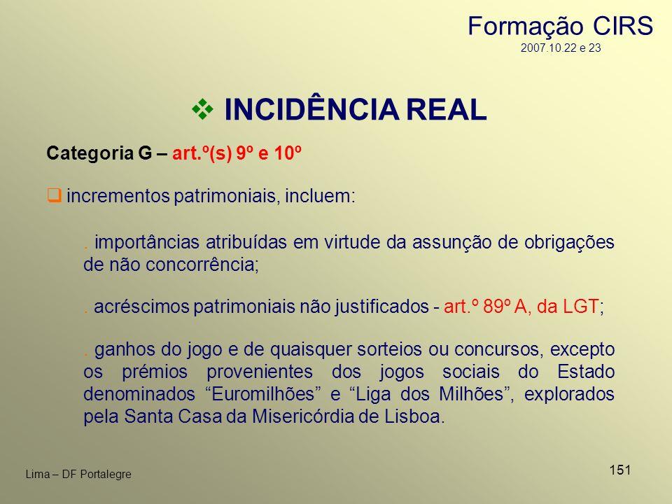 151 Lima – DF Portalegre INCIDÊNCIA REAL Categoria G – art.º(s) 9º e 10º. acréscimos patrimoniais não justificados - art.º 89º A, da LGT; incrementos