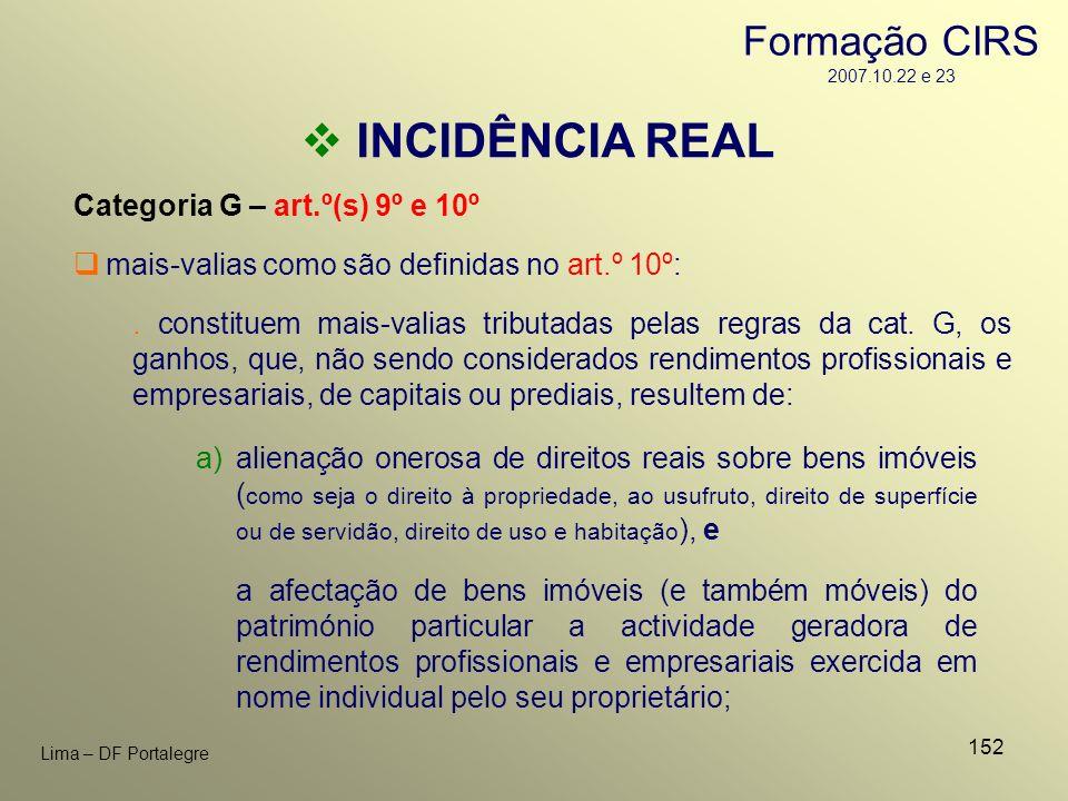 152 Lima – DF Portalegre INCIDÊNCIA REAL Categoria G – art.º(s) 9º e 10º a)alienação onerosa de direitos reais sobre bens imóveis ( como seja o direit