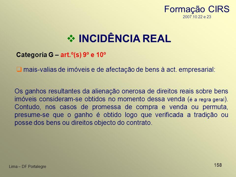 158 Lima – DF Portalegre INCIDÊNCIA REAL Categoria G – art.º(s) 9º e 10º Os ganhos resultantes da alienação onerosa de direitos reais sobre bens imóve