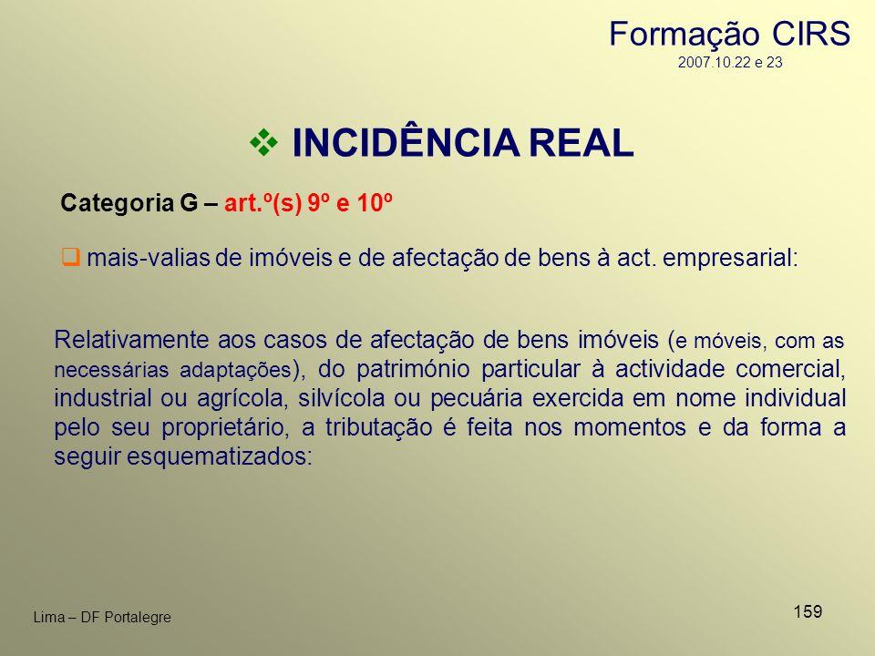 159 Lima – DF Portalegre INCIDÊNCIA REAL Categoria G – art.º(s) 9º e 10º Relativamente aos casos de afectação de bens imóveis ( e móveis, com as neces