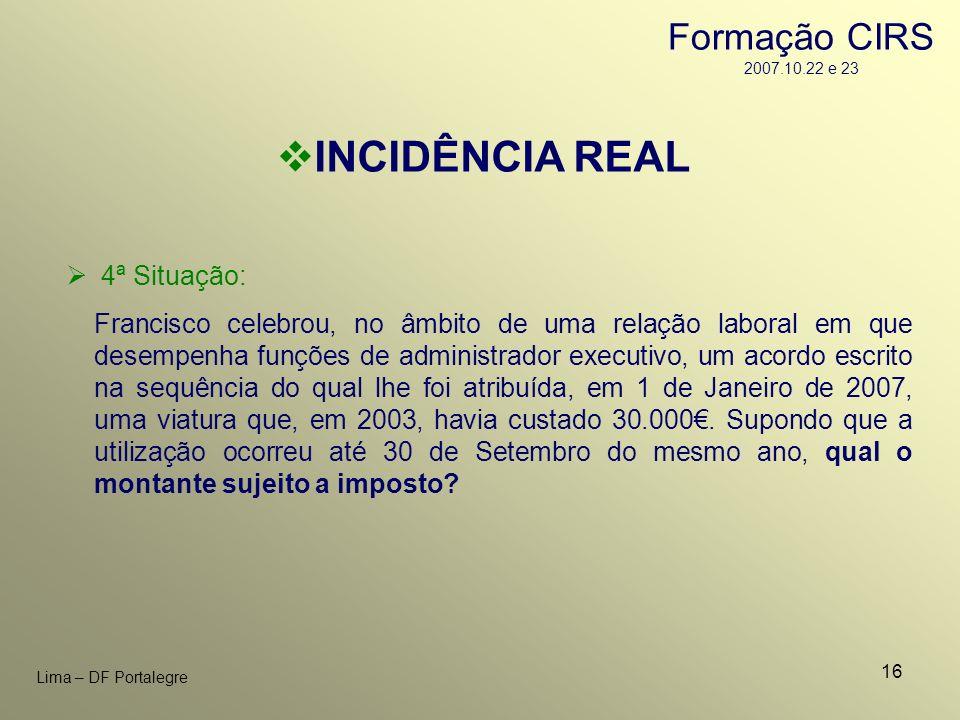 16 Lima – DF Portalegre INCIDÊNCIA REAL 4ª Situação: Francisco celebrou, no âmbito de uma relação laboral em que desempenha funções de administrador e
