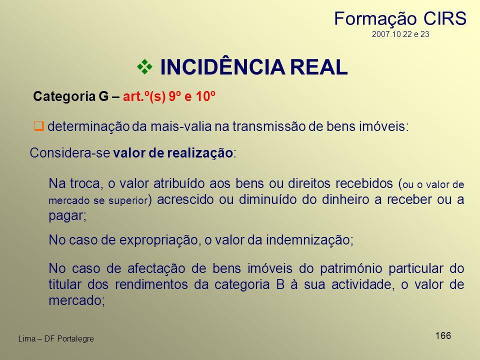 166 Lima – DF Portalegre INCIDÊNCIA REAL Categoria G – art.º(s) 9º e 10º Considera-se valor de realização: determinação da mais-valia na transmissão d